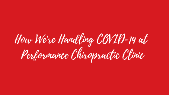 How We're Handling COVID-19 at Performance Chiropractic Clinic